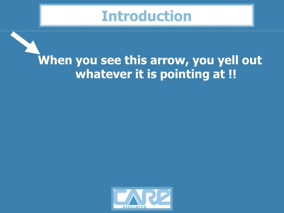 Introduction When you see this arrow, you yell out whatever it is pointing at !!