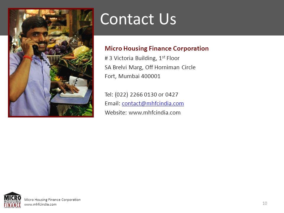 Micro Housing Finance Corporation www.mhfcindia.com 10 Contact Us Micro Housing Finance Corporation # 3 Victoria Building, 1 st Floor SA Brelvi Marg,
