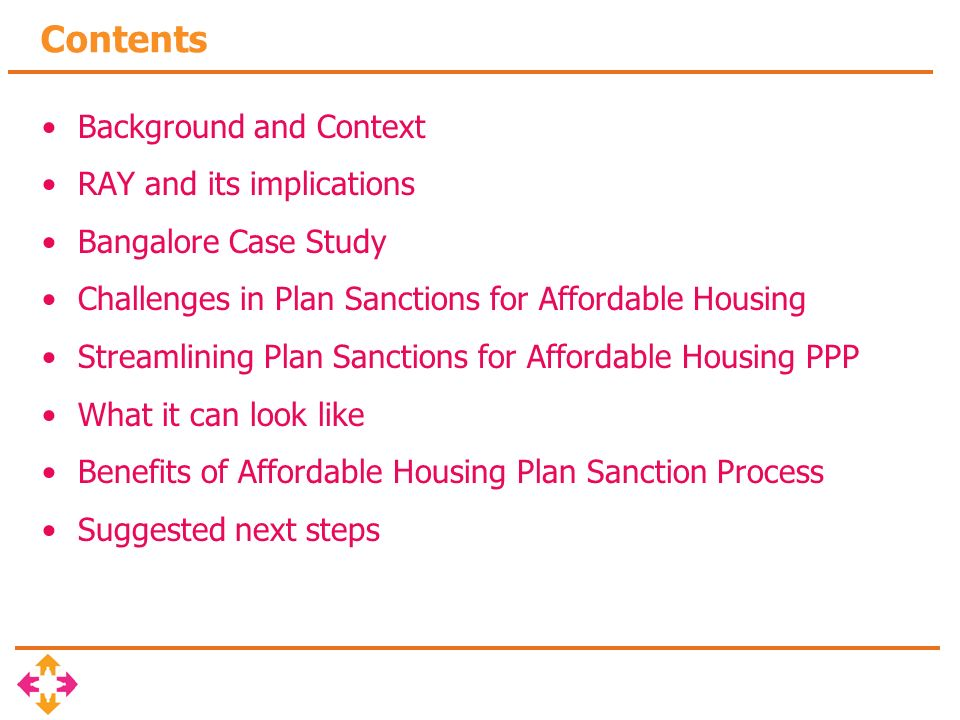 Contents Background and Context RAY and its implications Bangalore Case Study Challenges in Plan Sanctions for Affordable Housing Streamlining Plan Sanctions for Affordable Housing PPP What it can look like Benefits of Affordable Housing Plan Sanction Process Suggested next steps