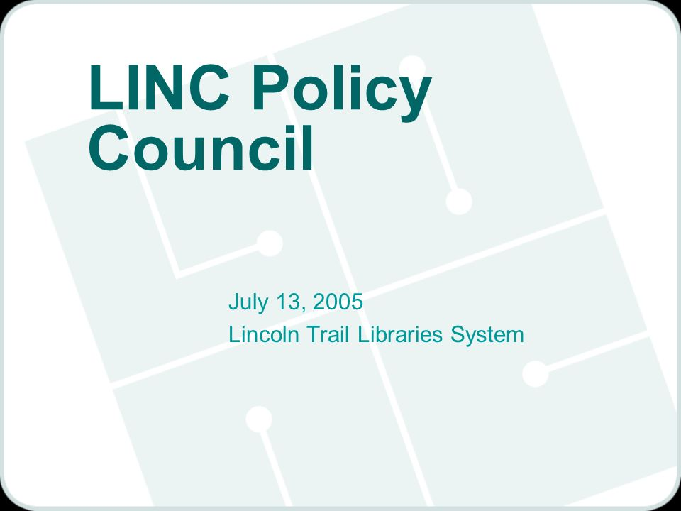 LINC Policy Council July 13, 2005 Lincoln Trail Libraries System