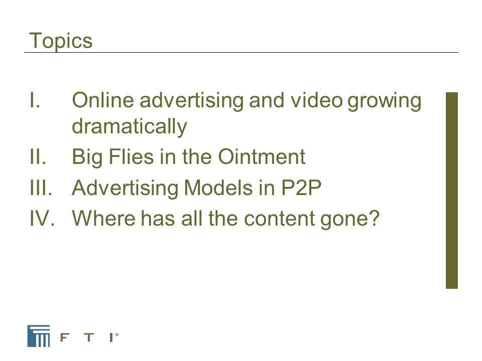 Topics I.Online advertising and video growing dramatically II.Big Flies in the Ointment III.Advertising Models in P2P IV.Where has all the content gone