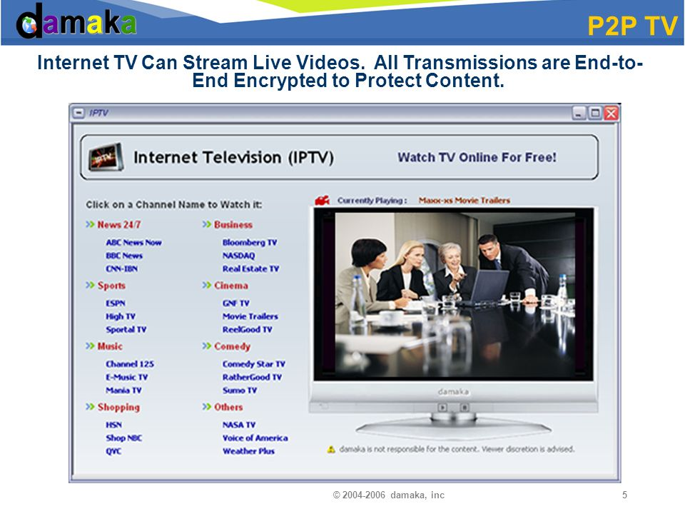 © damaka, inc5 P2P TV Internet TV Can Stream Live Videos.