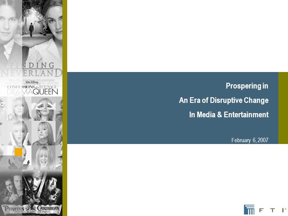 Prospering in An Era of Disruptive Change In Media & Entertainment February 6, 2007