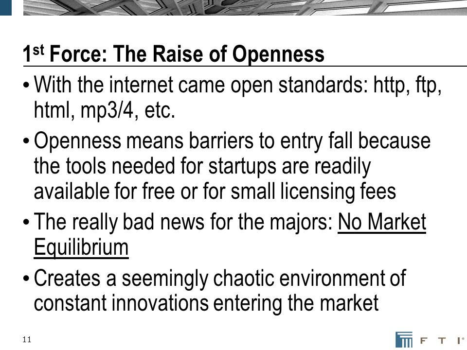 11 1 st Force: The Raise of Openness With the internet came open standards: http, ftp, html, mp3/4, etc. Openness means barriers to entry fall because