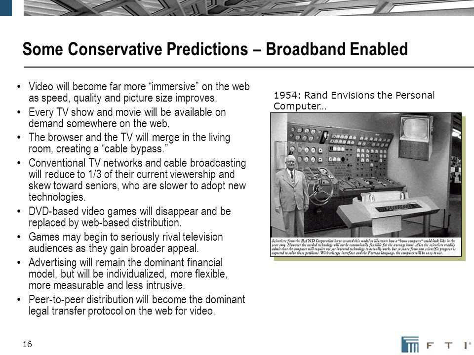 16 Some Conservative Predictions – Broadband Enabled Video will become far more immersive on the web as speed, quality and picture size improves.