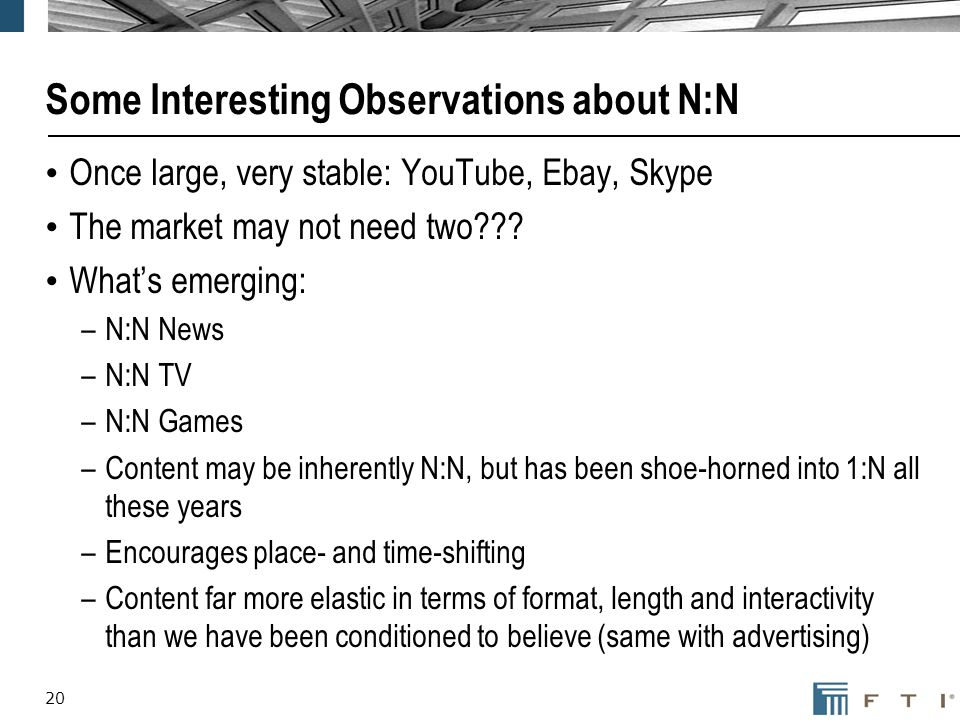 20 Some Interesting Observations about N:N Once large, very stable: YouTube, Ebay, Skype The market may not need two??? Whats emerging: –N:N News –N:N