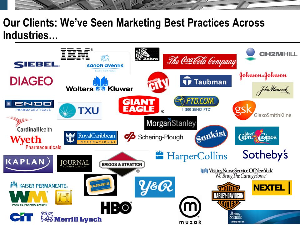 4 Our Clients: Weve Seen Marketing Best Practices Across Industries…