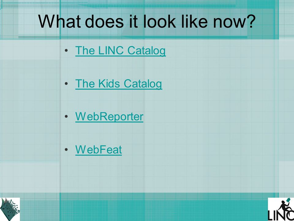 What does it look like now The LINC Catalog The Kids Catalog WebReporter WebFeat