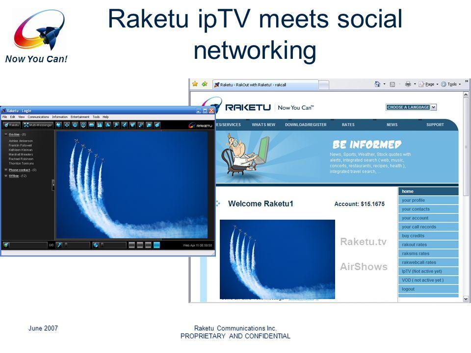 Now You Can! June 2007Raketu Communications Inc. PROPRIETARY AND CONFIDENTIAL Raketu ipTV meets social networking Raketu.tv AirShows