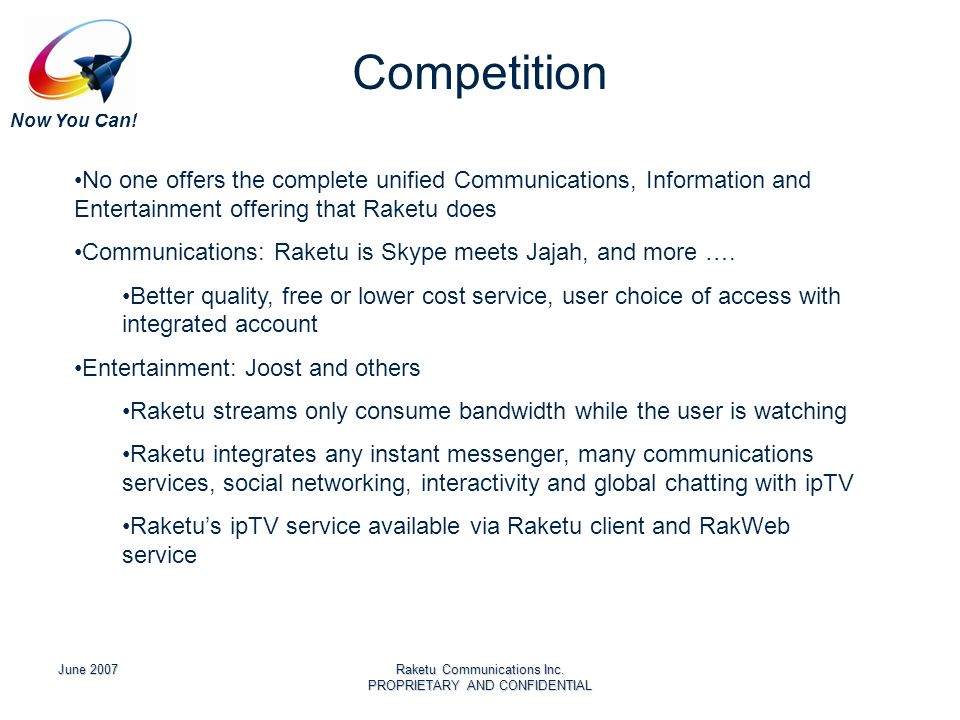 Now You Can! June 2007Raketu Communications Inc. PROPRIETARY AND CONFIDENTIAL Competition No one offers the complete unified Communications, Informati