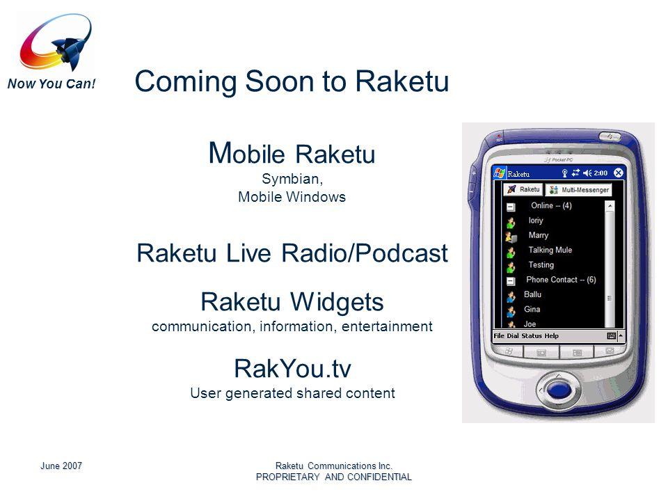 Now You Can! June 2007Raketu Communications Inc. PROPRIETARY AND CONFIDENTIAL Coming Soon to Raketu M obile Raketu Symbian, Mobile Windows Raketu Live
