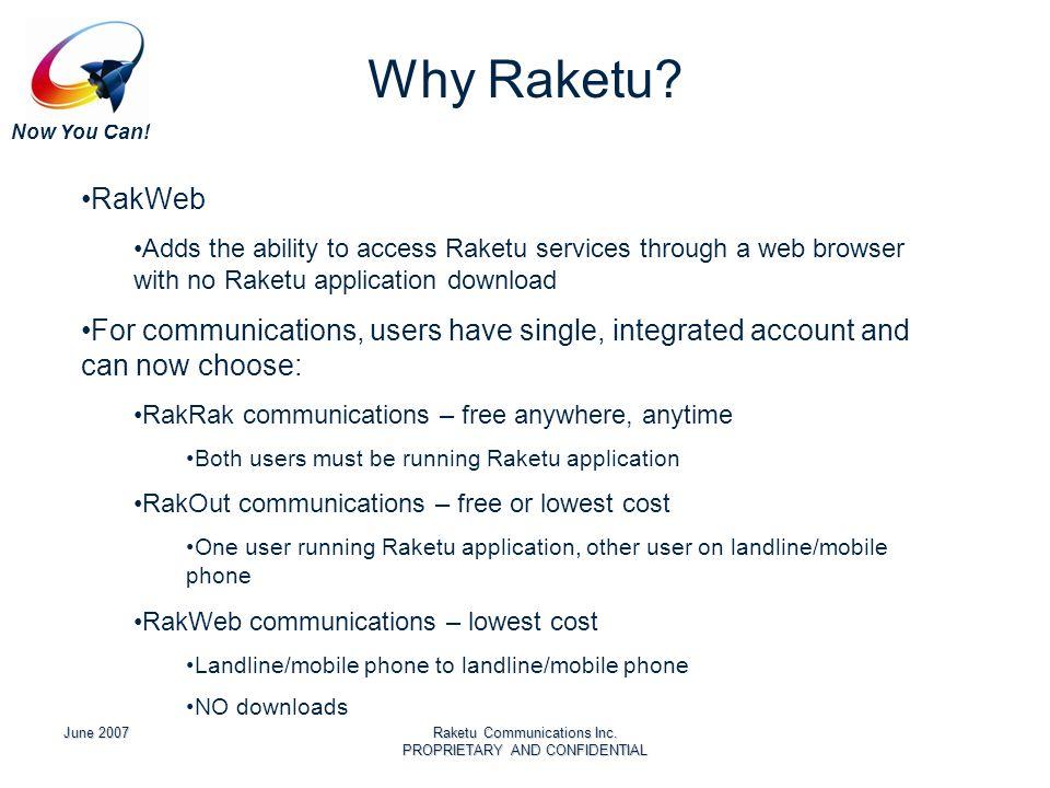 Now You Can! June 2007Raketu Communications Inc. PROPRIETARY AND CONFIDENTIAL Why Raketu? RakWeb Adds the ability to access Raketu services through a