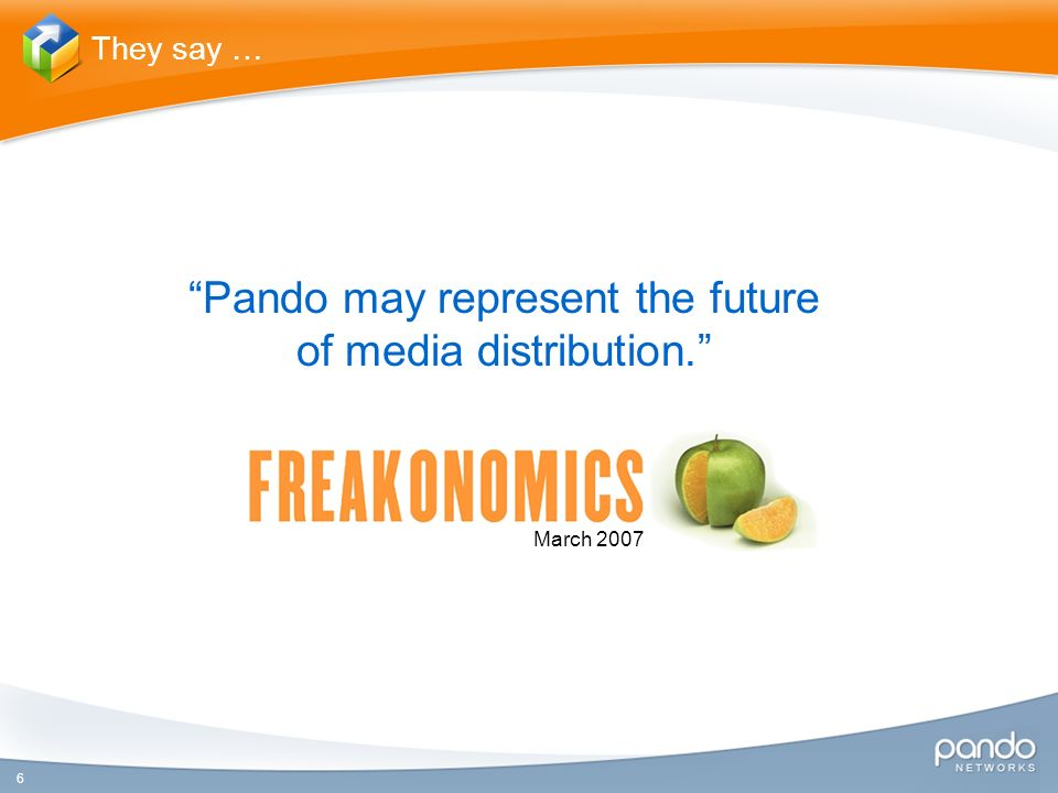 6 Pando may represent the future of media distribution. They say … March 2007