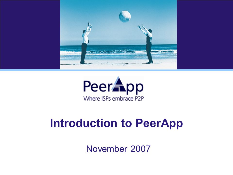 Introduction to PeerApp November 2007