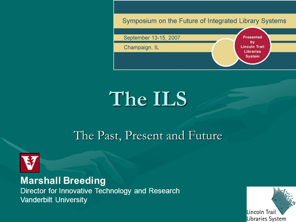 The ILS The Past, Present and Future Marshall Breeding Director for Innovative Technology and Research Vanderbilt University