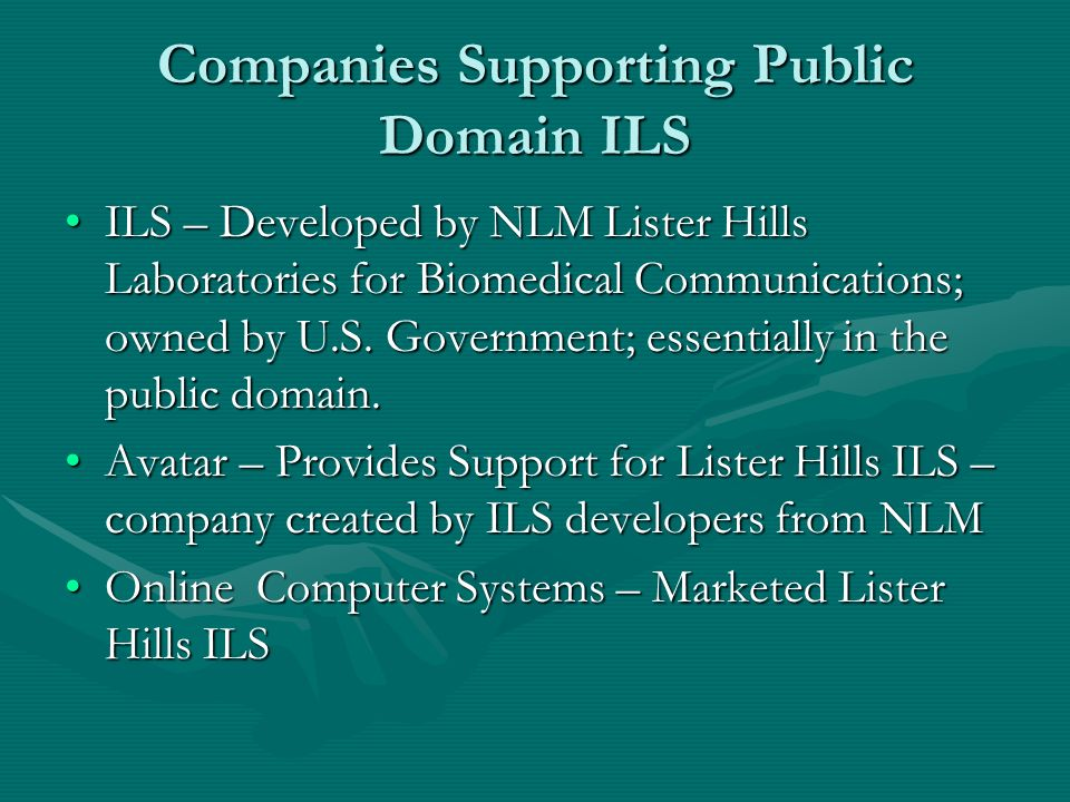 Companies Supporting Public Domain ILS ILS – Developed by NLM Lister Hills Laboratories for Biomedical Communications; owned by U.S.