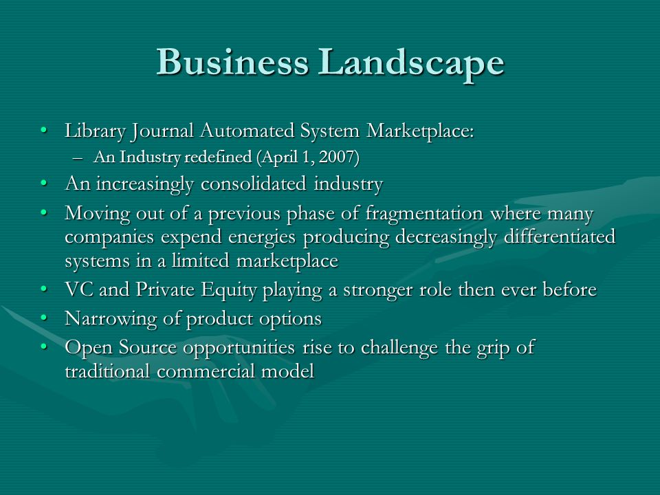 Business Landscape Library Journal Automated System Marketplace:Library Journal Automated System Marketplace: –An Industry redefined (April 1, 2007) A