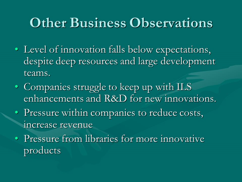 Other Business Observations Level of innovation falls below expectations, despite deep resources and large development teams.Level of innovation falls below expectations, despite deep resources and large development teams.