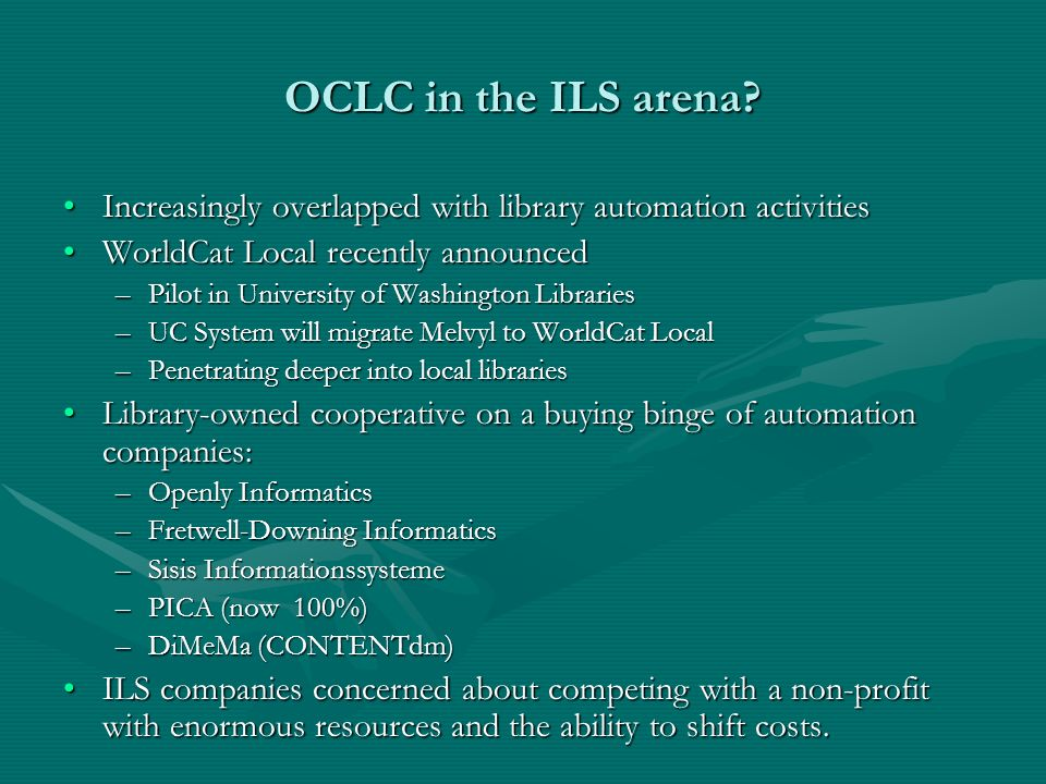 OCLC in the ILS arena? Increasingly overlapped with library automation activitiesIncreasingly overlapped with library automation activities WorldCat L
