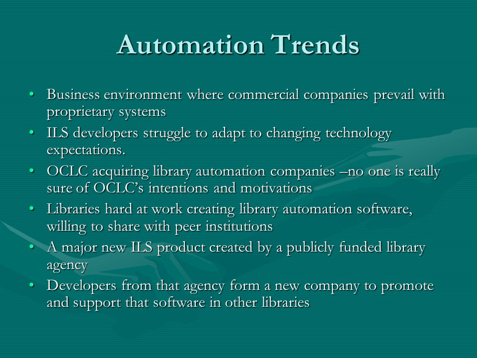Automation Trends Business environment where commercial companies prevail with proprietary systemsBusiness environment where commercial companies prevail with proprietary systems ILS developers struggle to adapt to changing technology expectations.ILS developers struggle to adapt to changing technology expectations.