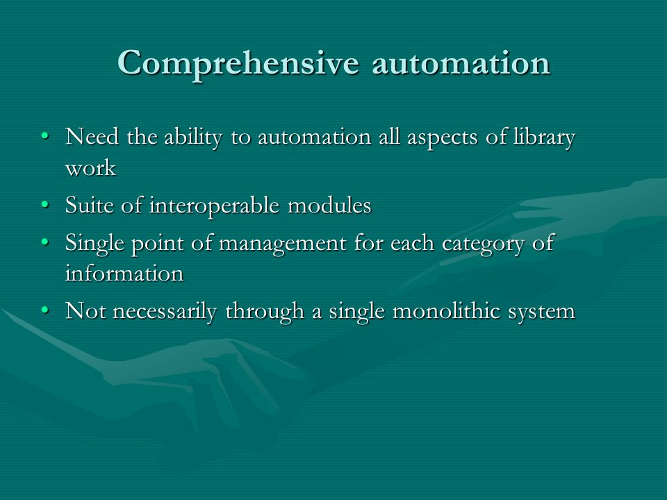 Comprehensive automation Need the ability to automation all aspects of library workNeed the ability to automation all aspects of library work Suite of