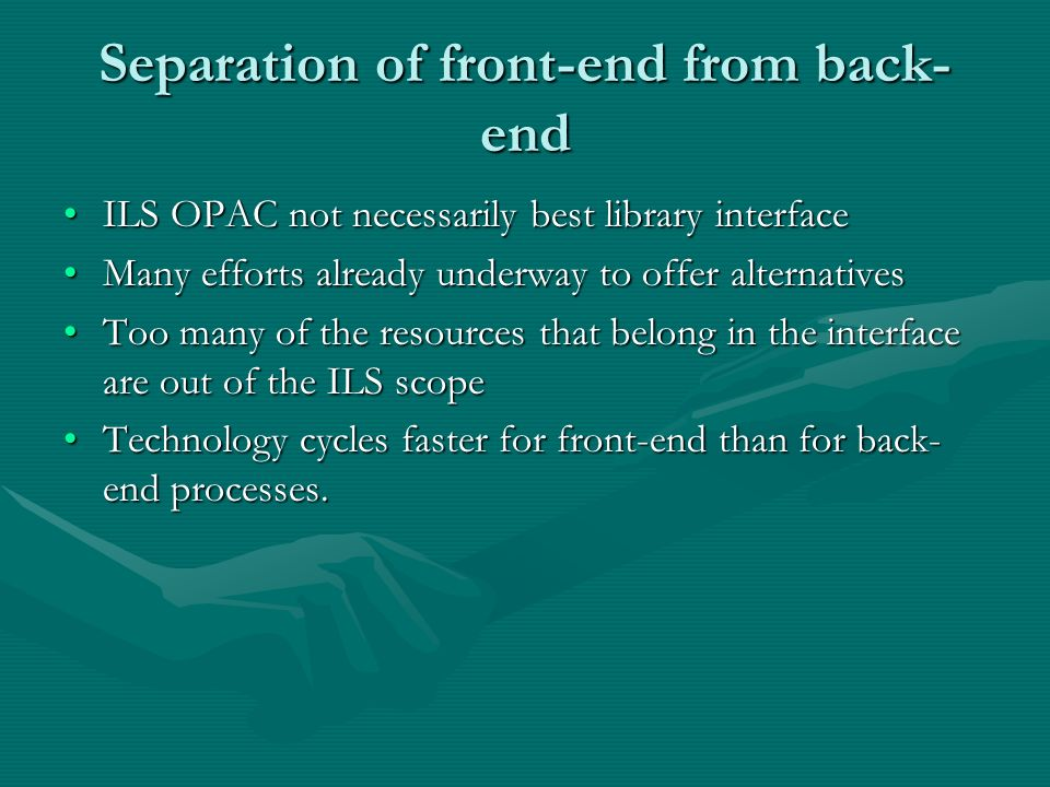 Separation of front-end from back- end ILS OPAC not necessarily best library interfaceILS OPAC not necessarily best library interface Many efforts alr