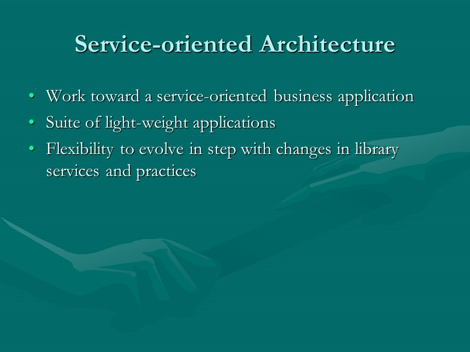 Service-oriented Architecture Work toward a service-oriented business applicationWork toward a service-oriented business application Suite of light-we