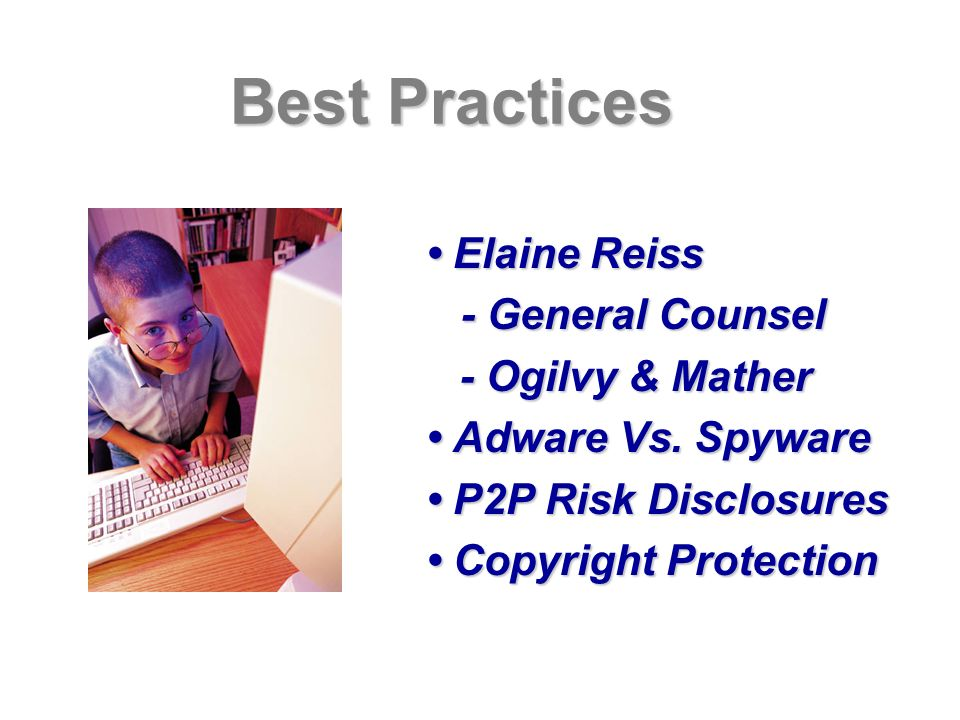 Best Practices Elaine Reiss Elaine Reiss - General Counsel - General Counsel - Ogilvy & Mather - Ogilvy & Mather Adware Vs.