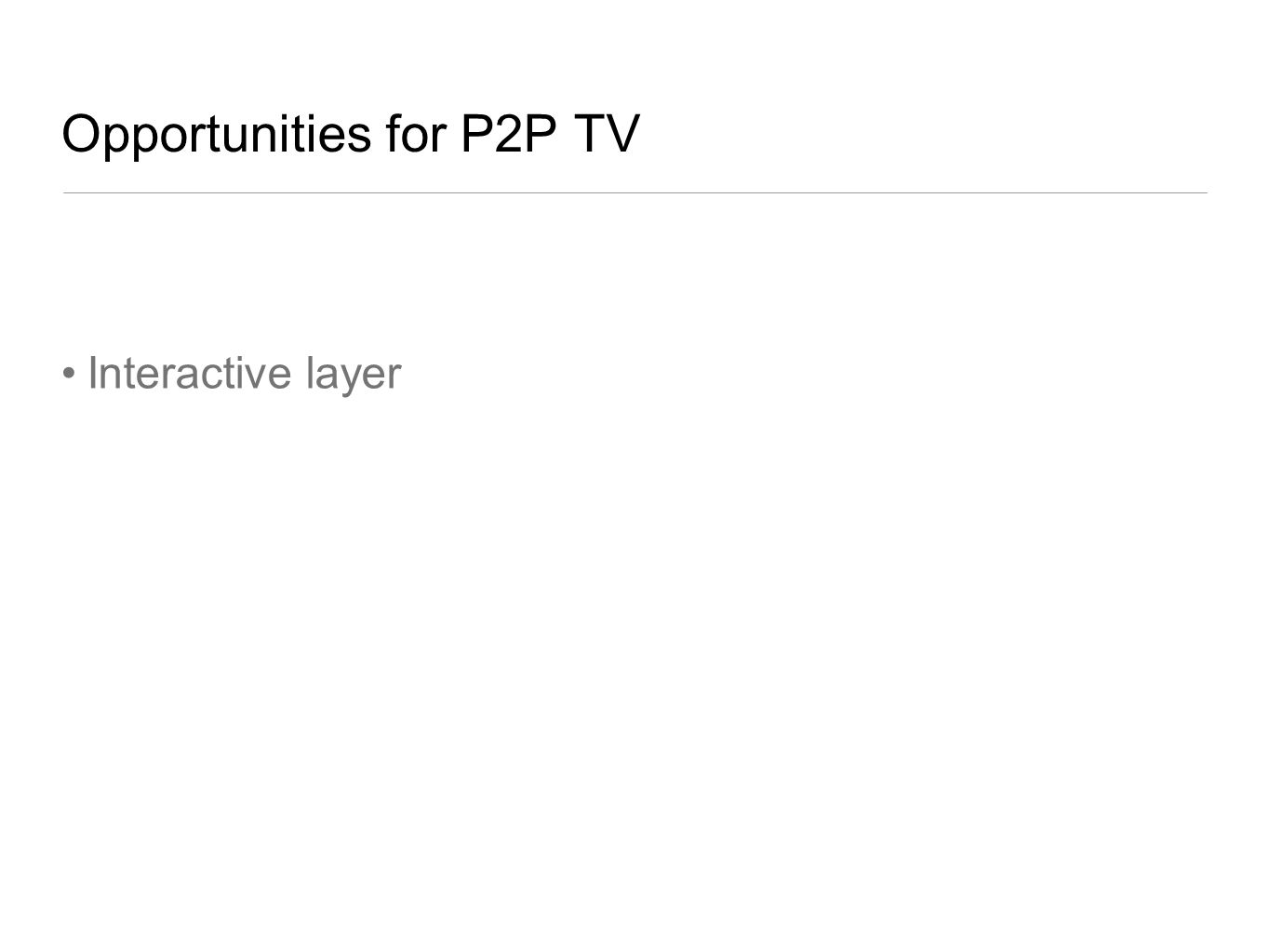 Opportunities for P2P TV Interactive layer