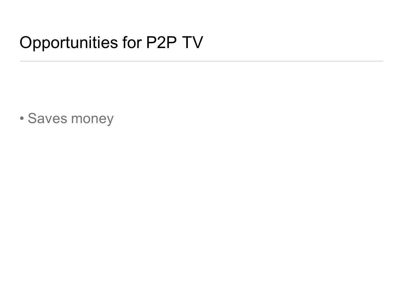 Opportunities for P2P TV Saves money