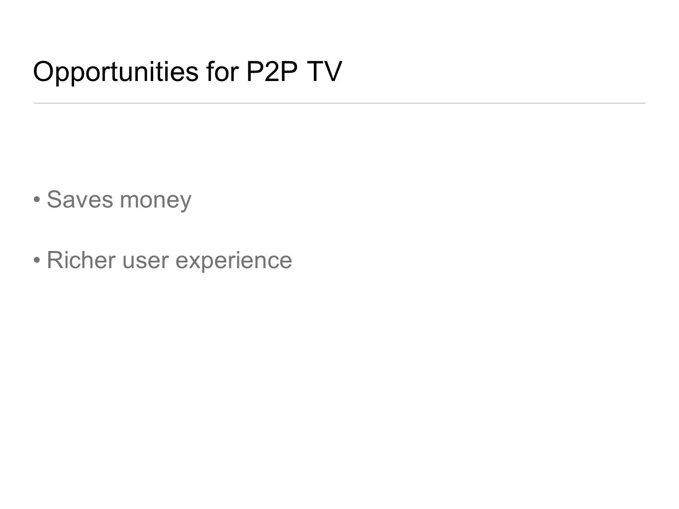 Opportunities for P2P TV Saves money Richer user experience