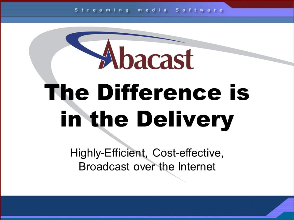 The Difference is in the Delivery Highly-Efficient, Cost-effective, Broadcast over the Internet
