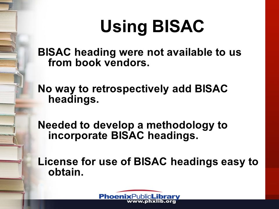 Using BISAC BISAC heading were not available to us from book vendors. No way to retrospectively add BISAC headings. Needed to develop a methodology to