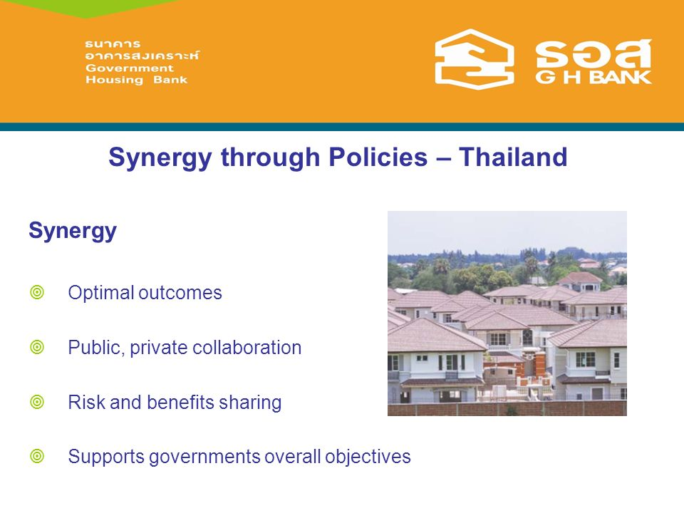 Synergy through Policies – Thailand Synergy Optimal outcomes Public, private collaboration Risk and benefits sharing Supports governments overall objectives