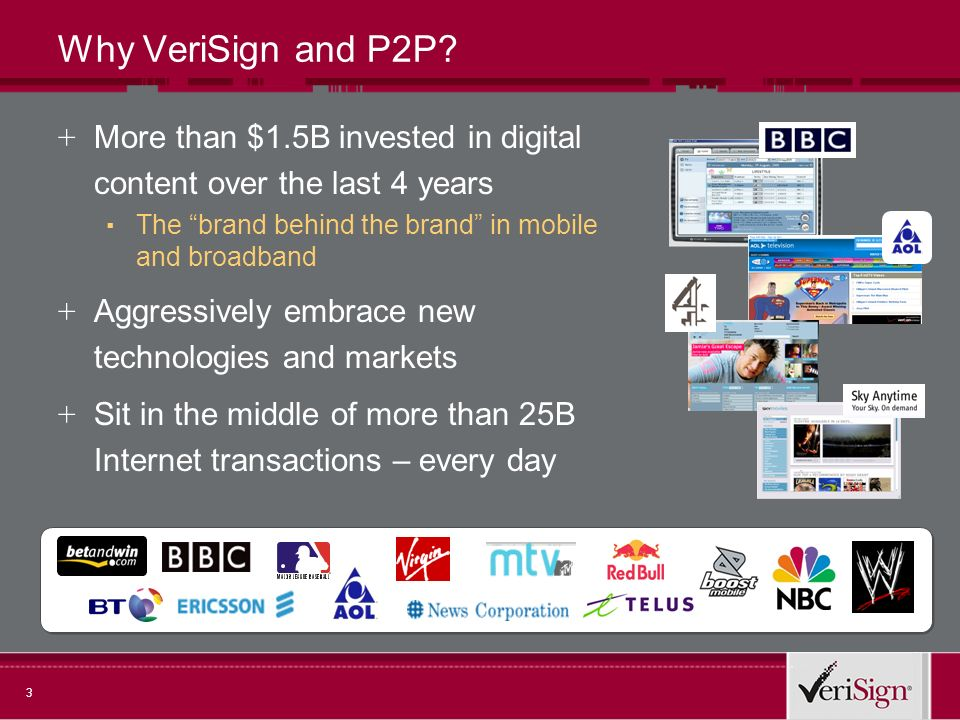 3 Why VeriSign and P2P? + More than $1.5B invested in digital content over the last 4 years The brand behind the brand in mobile and broadband + Aggre