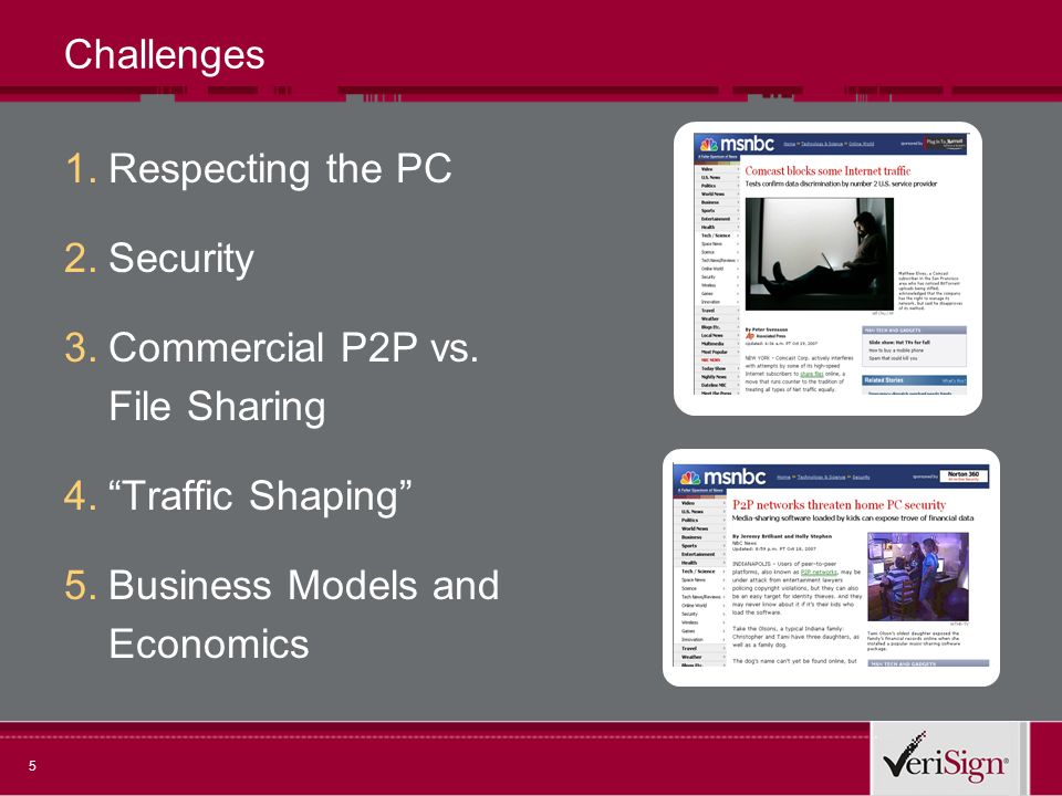 5 Challenges 1.Respecting the PC 2.Security 3.Commercial P2P vs.