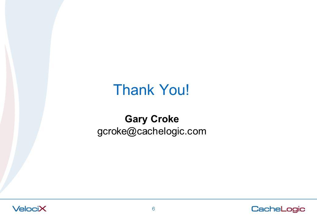 6 Thank You! Gary Croke gcroke@cachelogic.com