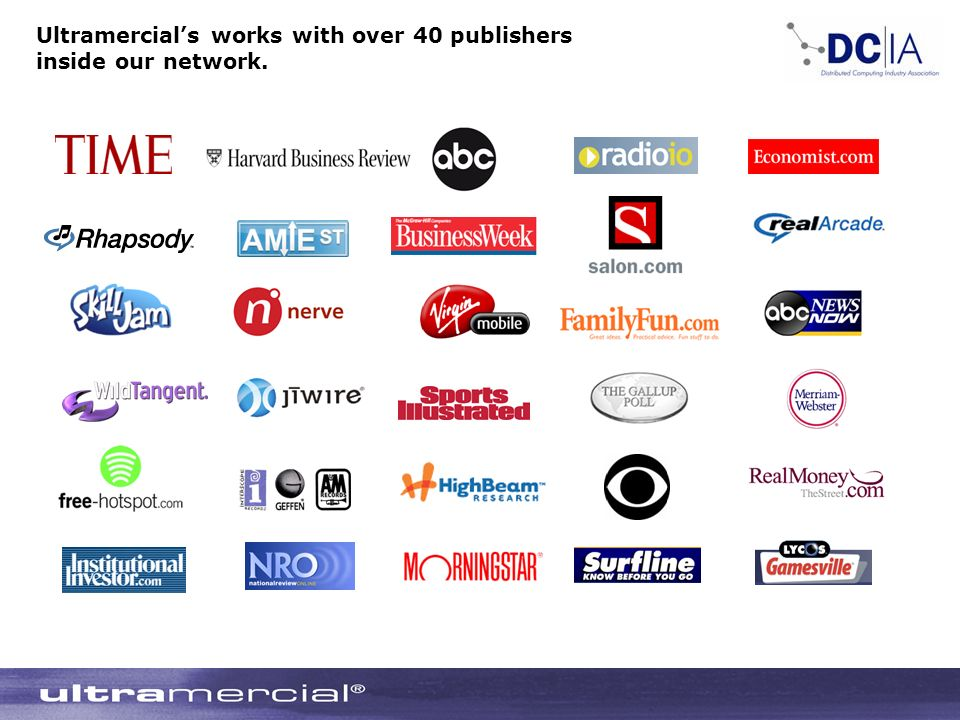 Ultramercials works with over 40 publishers inside our network.