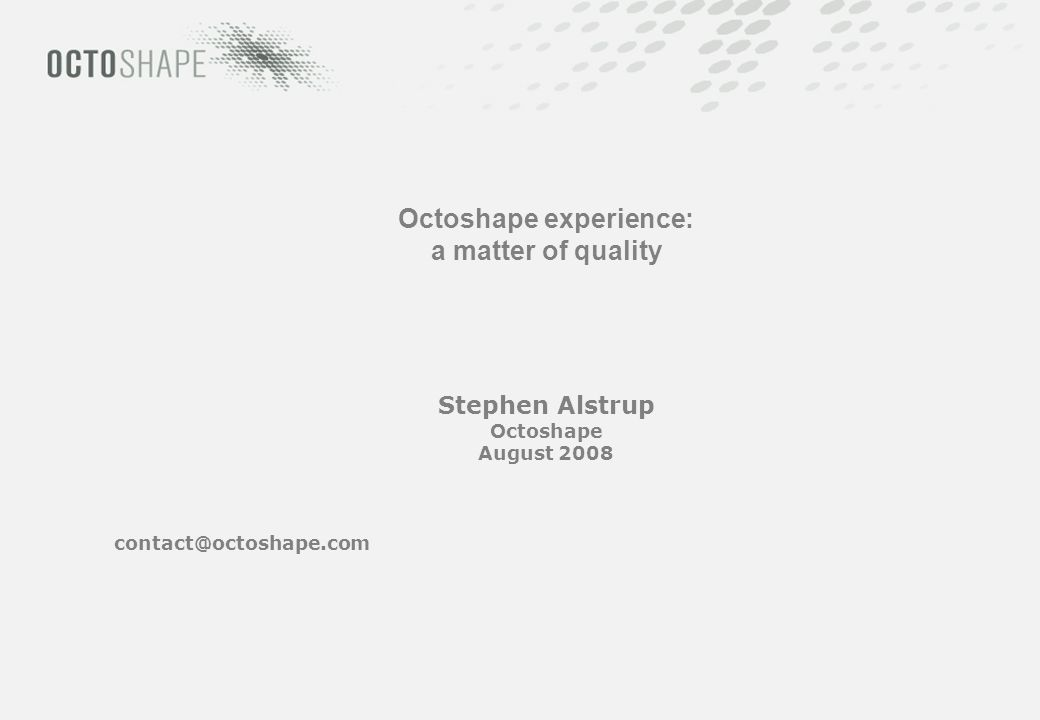 Octoshape experience: a matter of quality Stephen Alstrup Octoshape August 2008