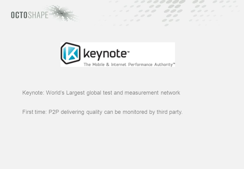 Keynote: Worlds Largest global test and measurement network First time: P2P delivering quality can be monitored by third party.