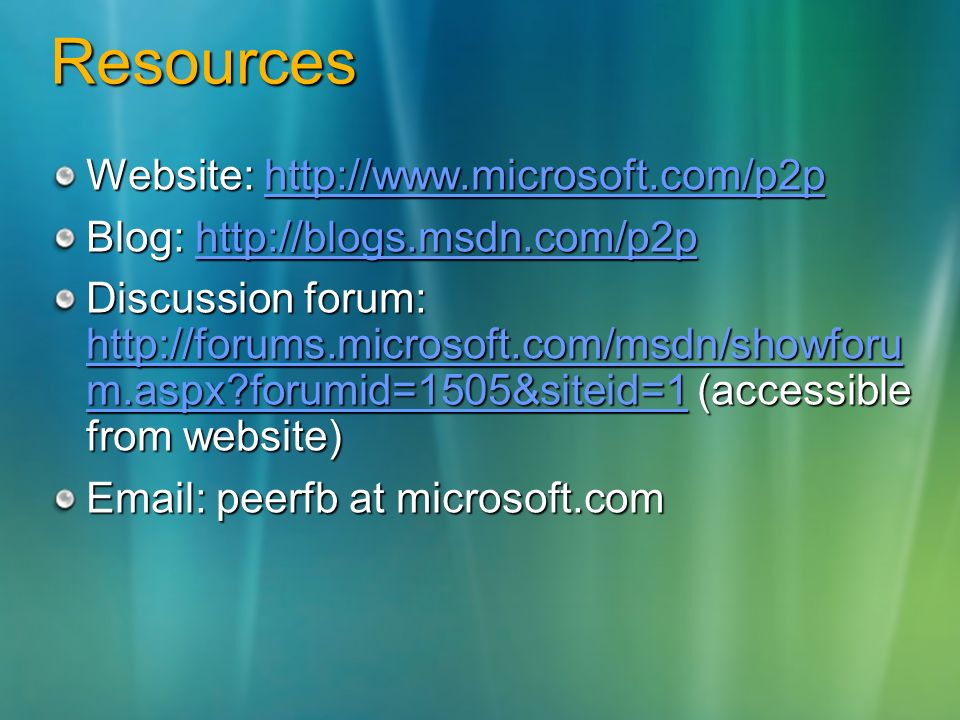Resources Website:     Blog:     Discussion forum:   m.aspx forumid=1505&siteid=1 (accessible from website)   m.aspx forumid=1505&siteid=1   m.aspx forumid=1505&siteid=1   peerfb at microsoft.com