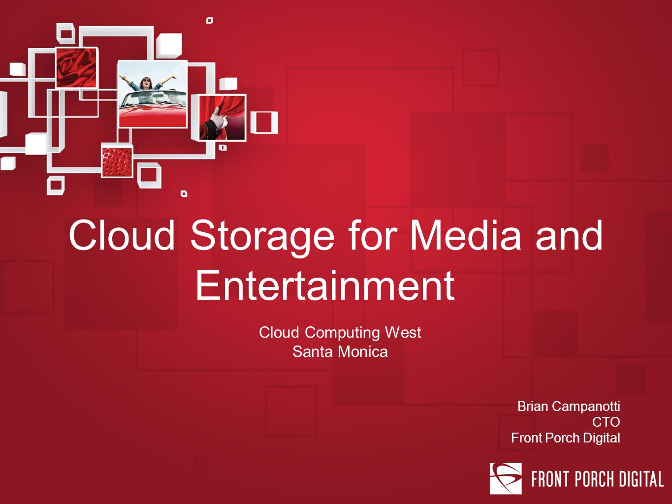Cloud Storage for Media and Entertainment Cloud Computing West Santa Monica Brian Campanotti CTO Front Porch Digital