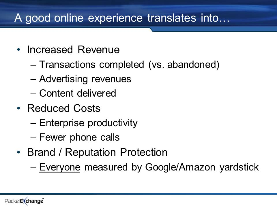 A good online experience translates into… Increased Revenue –Transactions completed (vs.
