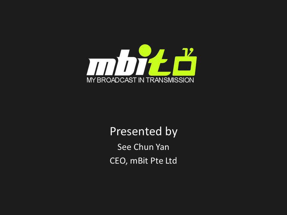 Presented by See Chun Yan CEO, mBit Pte Ltd