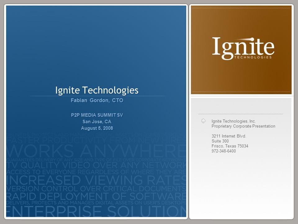 Ignite Technologies, Inc. Proprietary Corporate Presentation 3211 Internet Blvd. Suite 300 Frisco, Texas 75034 972-348-6400 Ignite Technologies Fabian