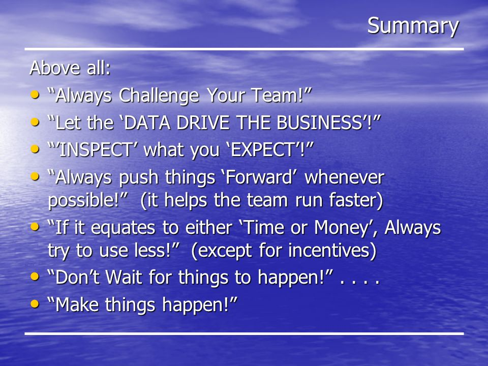 Summary Above all: Always Challenge Your Team. Always Challenge Your Team.