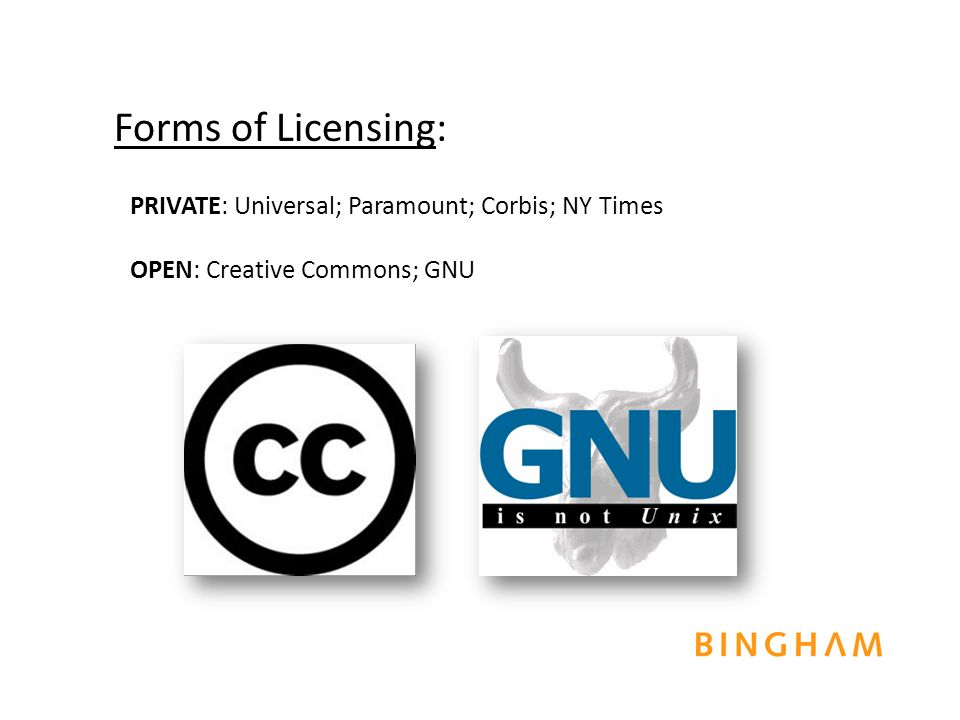 PRIVATE: Universal; Paramount; Corbis; NY Times OPEN: Creative Commons; GNU Forms of Licensing: