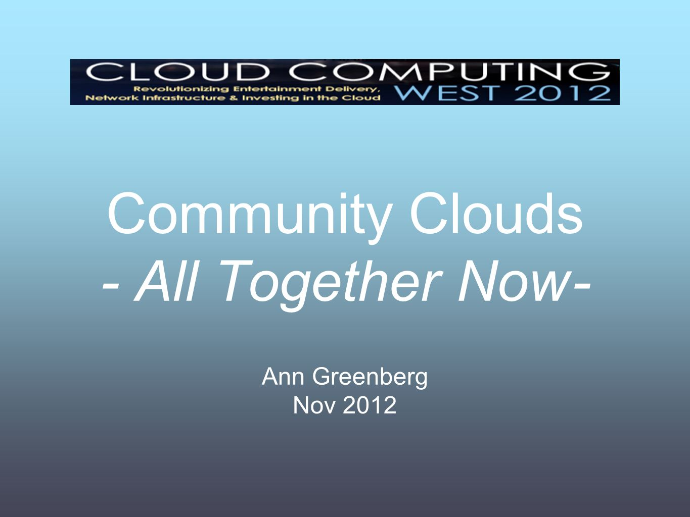 Community Clouds - All Together Now - Ann Greenberg Nov 2012