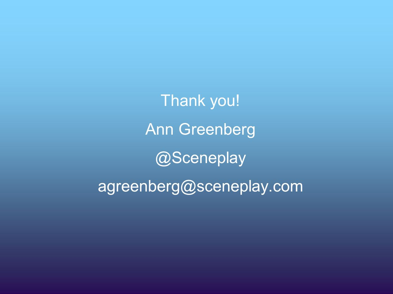 Thank you! Ann Greenberg @Sceneplay agreenberg@sceneplay.com
