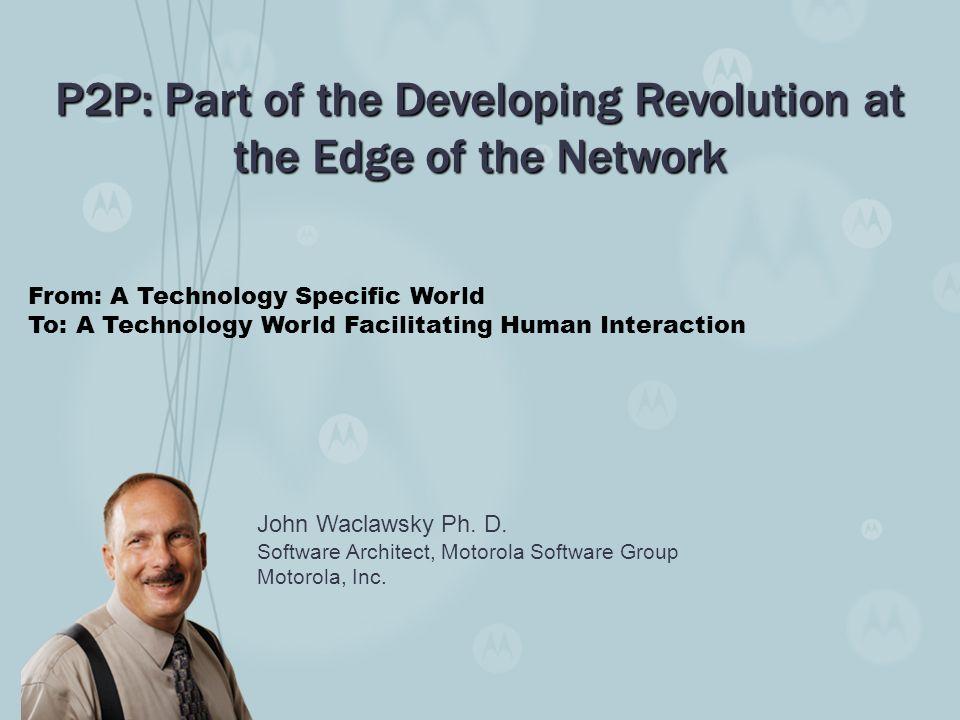 John Waclawsky Ph. D. Software Architect, Motorola Software Group Motorola, Inc.